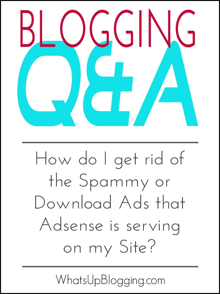 blogging-tips-how-do-i-get-rid-of-the-spammy-download-ads-from-adsense-7262902